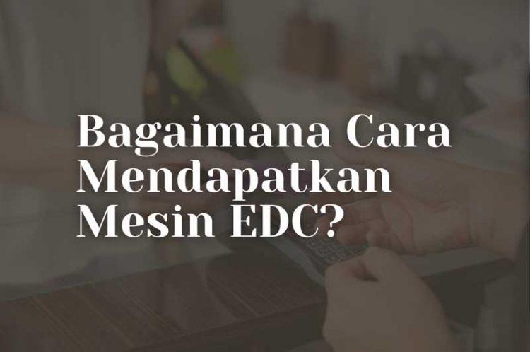 Cara Mendaftarkan Mesin EDC untuk Toko